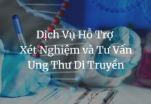Dich Vu Ho Tro Xet Nghiem va Tu Van Ung Thu Di Truyen (1)